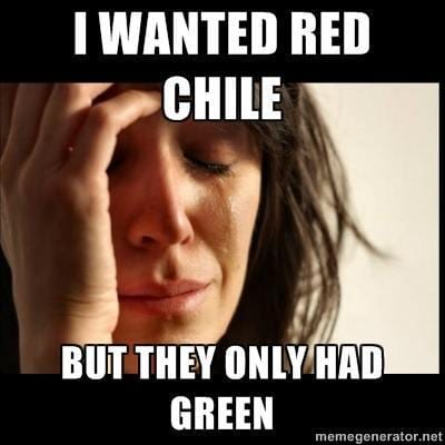 I wanted Red Chile…